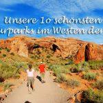 Unsere zehn schönsten Naturparks im Westen der USA
